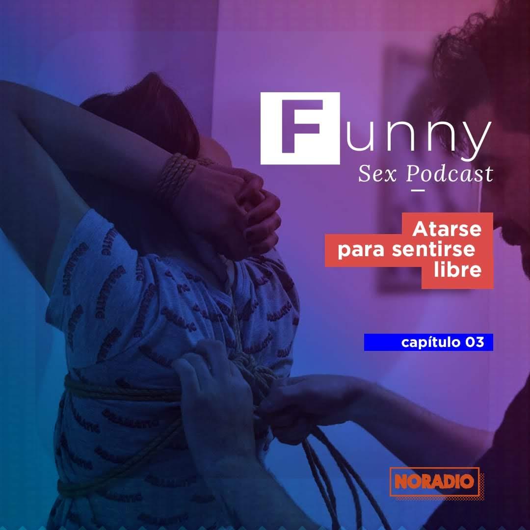 En este momento estás viendo Funny Sex Podcast – Ep. 3: «Atarse para sentirse libre»