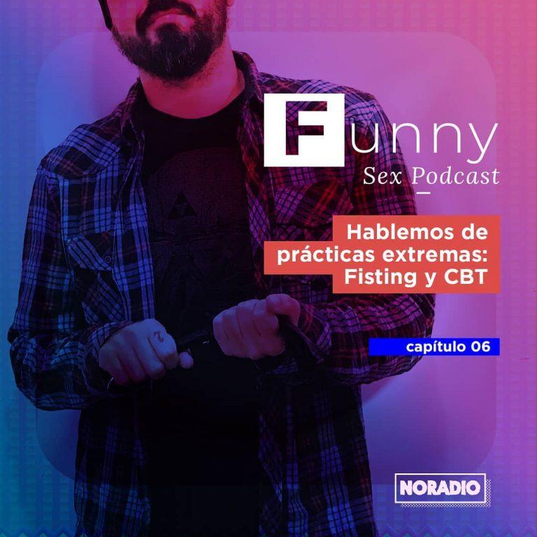 Funny Sex Podcast – Ep. 6: Hablemos de prácticas extremas: Fisting y CBT